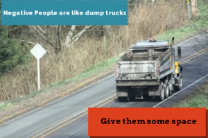 Negative People are like dump trucks-2