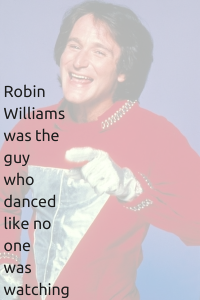 Robin Williams was the guy who